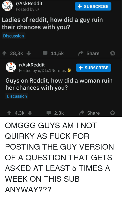 AskReddit Posted by U +SUBSCRIBE Ladies of Reddit How Did a Guy Ruin