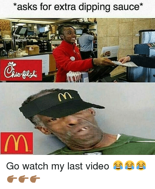 Memes, Video, and Watch: asks for extra dipping sauce Go watch my last video 😂😂😂👉🏾👉🏾👉🏾