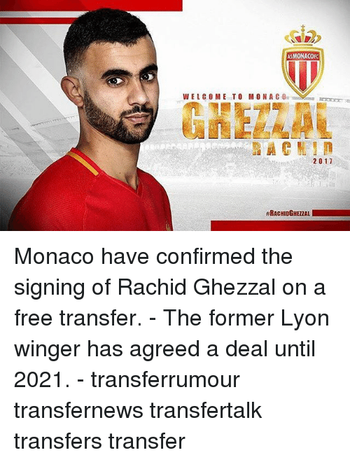 winger: ASMONACOO  WELCOME TO MONA C  GHEZZAU  2017  #RACHIDGHEZZAL 1111 Monaco have confirmed the signing of Rachid Ghezzal on a free transfer. - The former Lyon winger has agreed a deal until 2021. - transferrumour transfernews transfertalk transfers transfer
