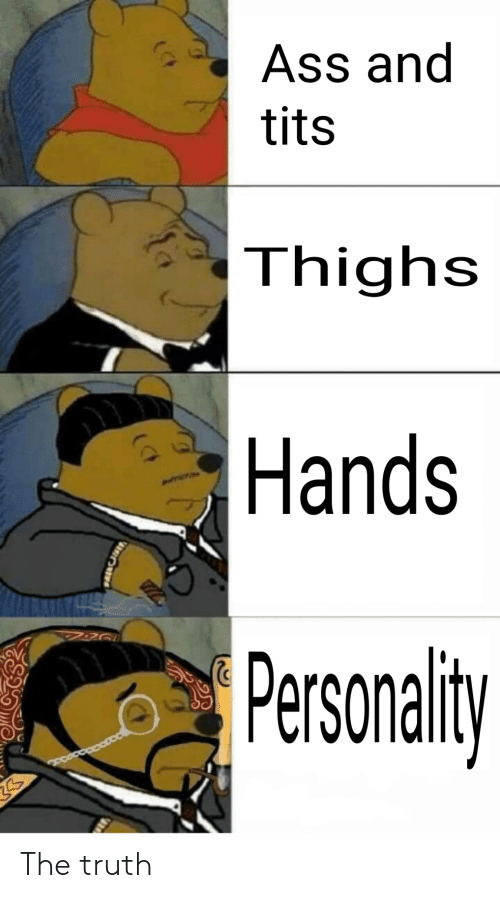 Ass, Tits, and Truth: Ass and  tits  Thighs  Hands  Pesonaliy The truth