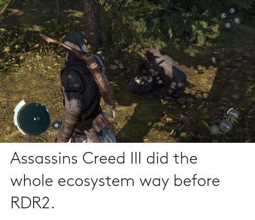 Rdr2: Assassins Creed III did the whole ecosystem way before RDR2.