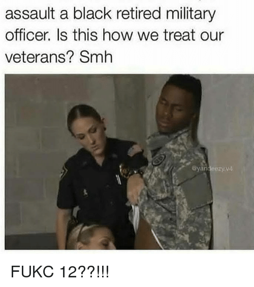 Memes, Smh, and Black: assault a black retired military  officer. Is this how we treat our  veterans? Smh  yandeezyva FUKC 12??!!!