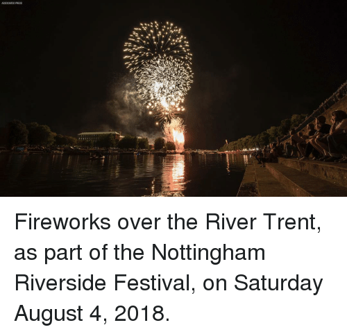 trent: ASSOCIATED PRESS Fireworks over the River Trent, as part of the Nottingham Riverside Festival, on Saturday August 4, 2018.