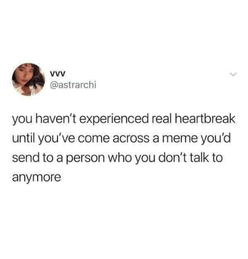 Dank, Meme, and 🤖: @astrarchi  you haven't experienced real heartbreak  until you've come across a meme you'd  send to a person who you don't talk to  anymore