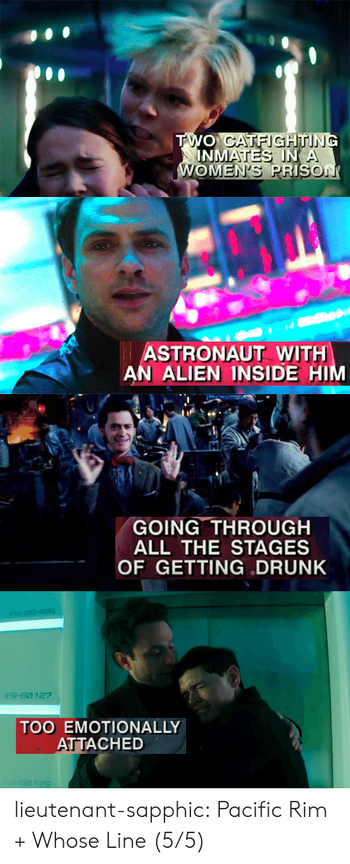 Drunk, Party, and Target: ASTRONAUT WITH  AN ALIEN INSIDE H   GOING THROUGH  ALL THE STAGES  OF GETTING DRUNK   SI-9948S  SI-60 127  TOO EMOTIONALLY  ATTACHED lieutenant-sapphic:  Pacific Rim + Whose Line (5/5)