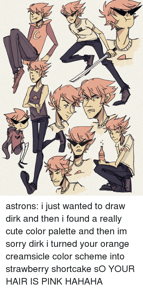 Foundly: astrons: i just wanted to draw dirk and then i found a really cute color palette and then im sorry dirk i turned your orange creamsicle color scheme into strawberry shortcake sO YOUR HAIR IS PINK HAHAHA
