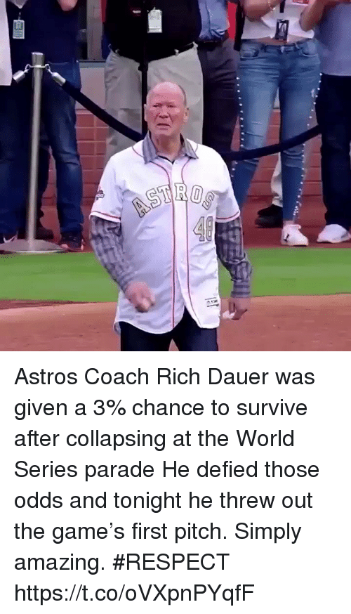 World Series: Astros Coach Rich Dauer was given a 3% chance to survive after collapsing at the World Series parade  He defied those odds and tonight he threw out the game's first pitch. Simply amazing. #RESPECT https://t.co/oVXpnPYqfF