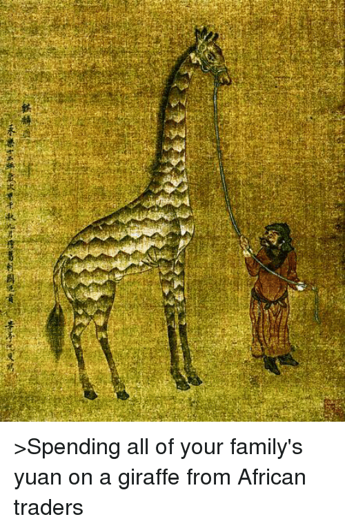 Campestral Chinese: At  孝三 次 肤shew创area re--+手e? >Spending all of your family's yuan on a giraffe from African traders