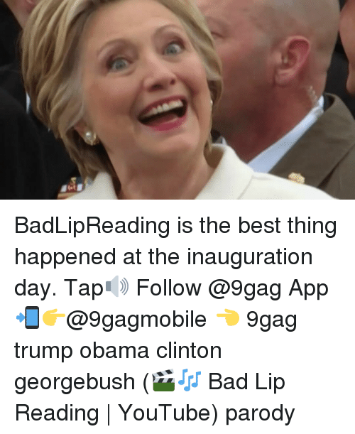 Obama Clinton: at BadLipReading is the best thing happened at the inauguration day. Tap🔊 Follow @9gag App📲👉@9gagmobile 👈 9gag trump obama clinton georgebush (🎬🎶 Bad Lip Reading | YouTube) parody