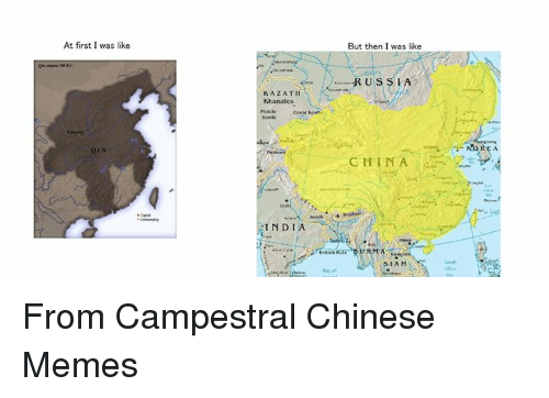 chinese meme: At first I was like  KAZAT  Khanates.  Great hoertr  INDIA  But then I was like  RUSSIA  CHINA  SIAM  REA From Campestral Chinese Memes