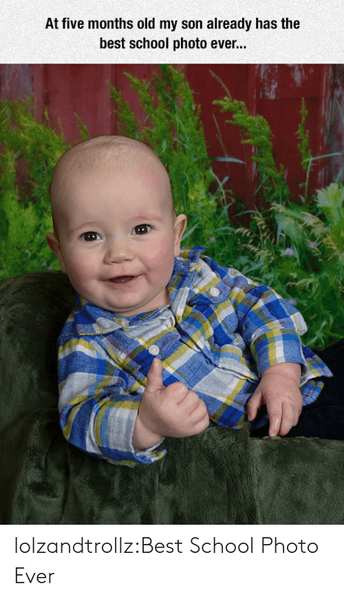 School, Tumblr, and Best: At five months old my son already has the  best school photo eve... lolzandtrollz:Best School Photo Ever