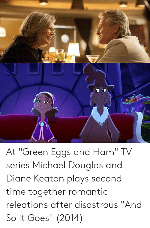 """michael douglas: At """"Green Eggs and Ham"""" TV series Michael Douglas and Diane Keaton plays second time together romantic releations after disastrous """"And So It Goes"""" (2014)"""