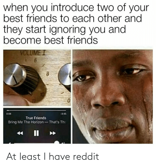 reddit: At least I have reddit