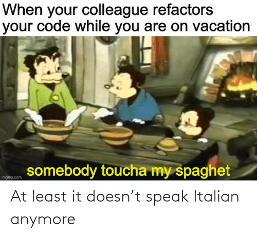 Doesn: At least it doesn't speak Italian anymore