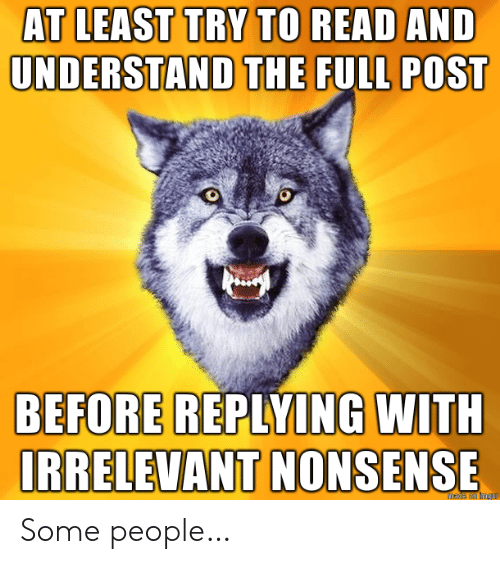 Nonsense, Post, and Read: AT LEAST TRY TO READ AND  UNDERSTAND THE FULL POST  BEFORE REPLYING WITH  IRRELEVANT NONSENSE Some people…