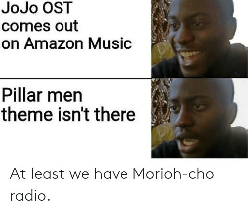 cho: At least we have Morioh-cho radio.