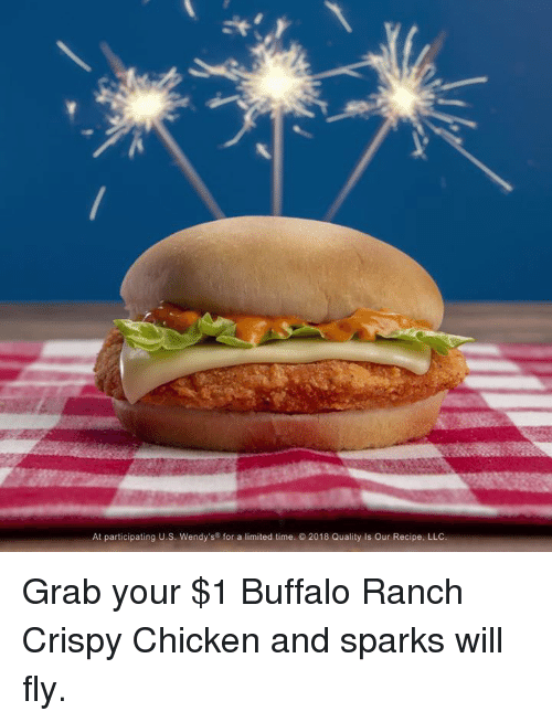 Dank, Wendys, and Buffalo: At participating U.S. Wendy's for a limited time. 2018 Quality is Our Recipe, LLC. Grab your $1 Buffalo Ranch Crispy Chicken and sparks will fly.