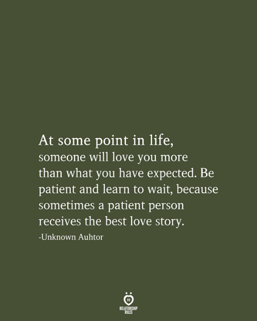 Relationship Rules: At some point in life,  someone will love you more  than what you have expected. Be  patient and learn to wait, because  sometimes a patient person  receives the best love story.  -Unknown Auhtor  RELATIONSHIP  RULES