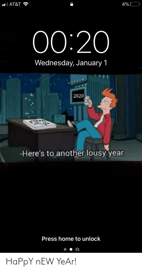 lousy: AT&T  4%  0:20  Wednesday, January 1  2020  -Here's to another lousy year.  Press home to unlock HaPpY nEW YeAr!