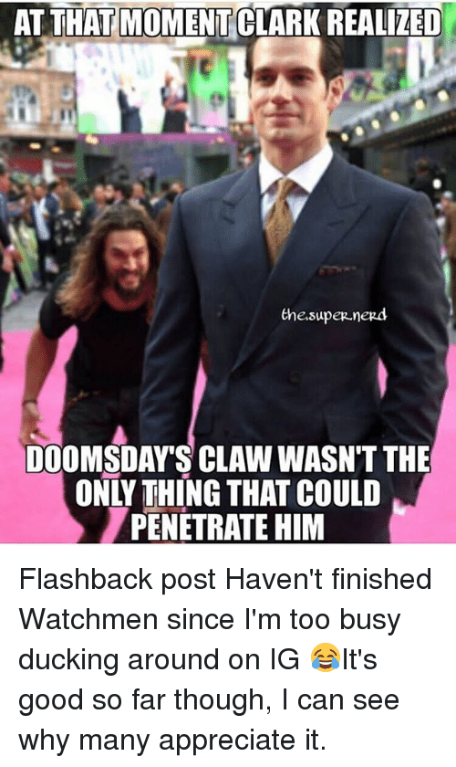 Clarked: AT THAT MOMENT CLARK REALIZED  the.super.nerd  DOOMSDAY'S CLAW WASNT THE  ONLY THING THAT COULD  PENETRATE HIM Flashback post Haven't finished Watchmen since I'm too busy ducking around on IG 😂It's good so far though, I can see why many appreciate it.
