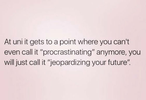 """Future, Uni, and Will: At uni it gets to a point where you can't  even call it """"procrastinating"""" anymore, you  will just call it """"jeopardizing your future""""."""
