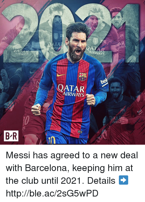 Barcelona, Club, and Http: ATA  RWA)  AJ  AIRWAYS  KATA  AIRWAYS  AIRWAYS  QAT  B R Messi has agreed to a new deal with Barcelona, keeping him at the club until 2021.  Details ➡️ http://ble.ac/2sG5wPD