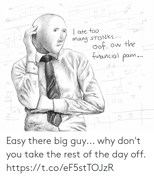 day off: ate too  many STONKS ...  oof  Ow the  fancial pam...  AA Easy there big guy... why don't you take the rest of the day off. https://t.co/eF5stTOJzR