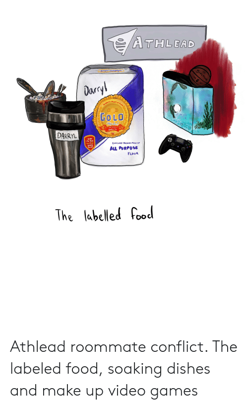 Food, Roommate, and The Office: ATHLEAD  SPALDING  Darcyl  GOLO  medal  avALIry  DARRYL  OVER  ENRILMEP BuCAMEP PRESIEr  BAK  AL PURPOSE  FLOUR  The labelled food Athlead roommate conflict. The labeled food, soaking dishes and make up video games
