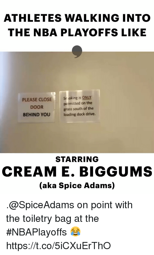 Memes, Nba, and Drive: ATHLETES WALKING INTO  THE NBA PLAYOFFS LIKE  PLEASE CLOSE  DOOR  BEHIND YOU  Sr aking is ONLY  permitted on the  grass south of the  loading dock drive.  STARRING  CREAM E. BIGGUMS  (aka Spice Adams) .@SpiceAdams on point with the toiletry bag at the #NBAPlayoffs 😂 https://t.co/5iCXuErThO
