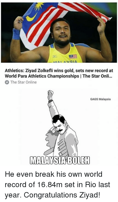 Evenement: Athletics: Ziyad Zolkefli wins gold, sets new record at  World Para Athletics Championships | The Star Onli...  The Star Online  GAGS Malaysia  MALAYSIABOLEH He even break his own world record of 16.84m set in Rio last year. Congratulations Ziyad!