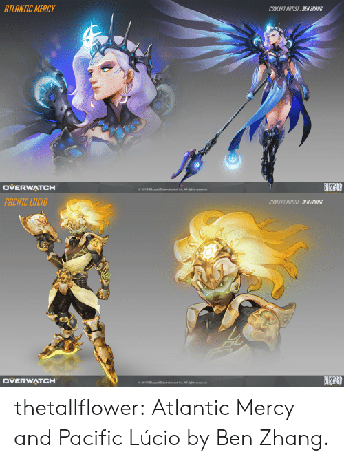 Tumblr, Blizzard, and Blog: ATLANTIC MERCY  CONCEPT ARTIST BEN ZHANG  BIZAR  DVERWATCH  © 2019 Blizzard Entertainment, Inc. All rights reserved.   PACIFIC LUCIO  CONCEPT ARTIST:BEN ZHANG  BIZAR  DVERWATCH  O 2019 Blizzard Entertainment, Inc. All rights reserved. thetallflower:  Atlantic Mercy and Pacific Lúcio by Ben Zhang.