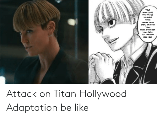 hollywood: Attack on Titan Hollywood Adaptation be like