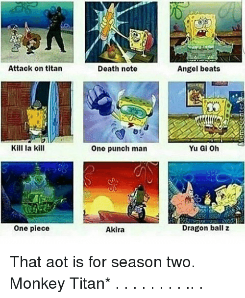 one piec: Attack on titan  Kill la kill  one piece  Death note  Ono punch man  Akira  Angel beats  Yu Gi Oh  Dragon ball z That aot is for season two. Monkey Titan* . . . . . . . . .. .