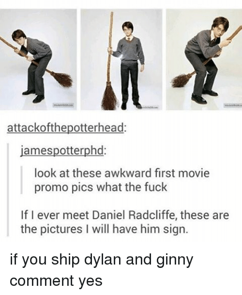 ginny's: attackofthepotterhead  jamespotterphd  look at these awkward first movie  promo pics what the fuck  If I ever meet Daniel Radcliffe, these are  the pictures l will have him sign. if you ship dylan and ginny comment yes