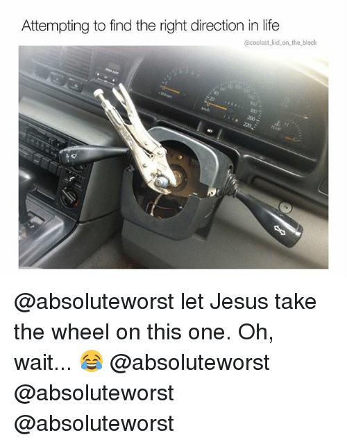 Wheeling: Attempting to find the right direction in life  @coolest kid on the_block @absoluteworst let Jesus take the wheel on this one. Oh, wait... 😂 @absoluteworst @absoluteworst @absoluteworst