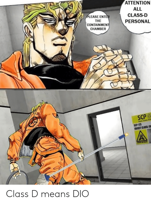 scp-173: ATTENTION  ALL  PLEASE ENTER  CLASS-D  THE  CONTAINMENT  CHAMBER  PERSONAL  SCP@  Se Com Pn  SCP-173  OBJECT CLASS: ELU  t Class D means DIO