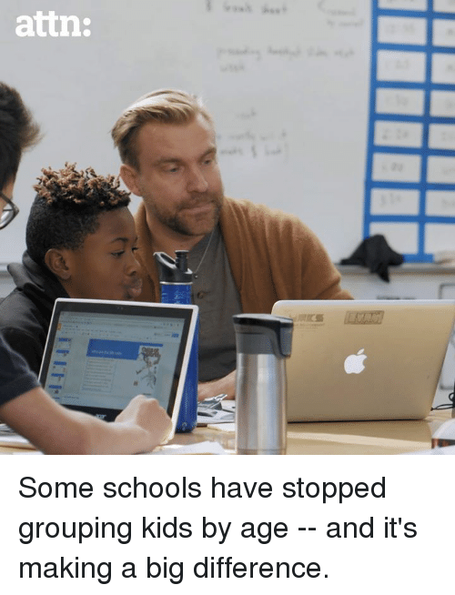 Memes, Kids, and 🤖: attn: Some schools have stopped grouping kids by age -- and it's making a big difference.