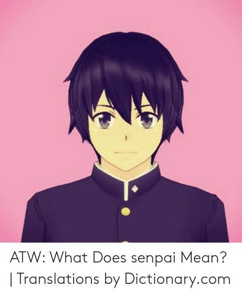 Does Senpai Mean: ATW: What Does senpai Mean? | Translations by Dictionary.com