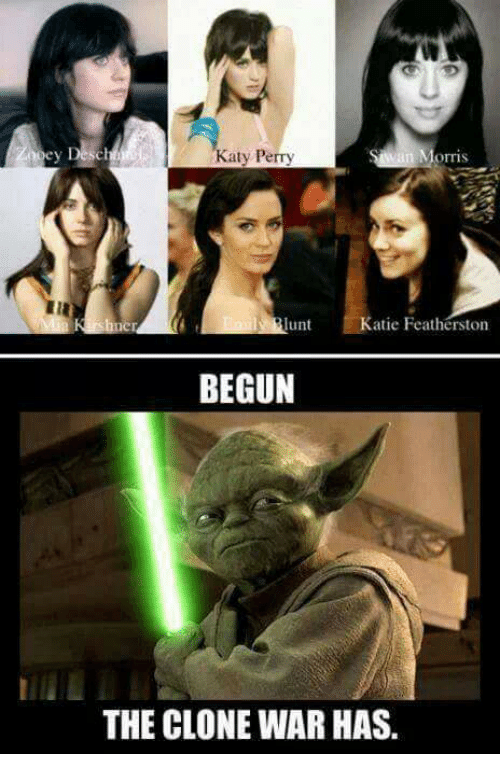 clone wars: aty Perry  rris  lunt  Katie Featherston  BEGUN  THE CLONE WAR HAS