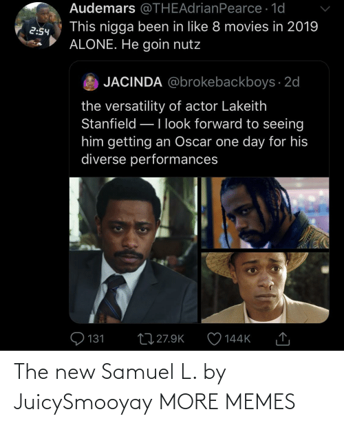 actor: Audemars @THEAdrianPearce · 1d  This nigga been in like 8 movies in 2019  ALONE. He goin nutz  2:54  JACINDA @brokebackboys · 2d  the versatility of actor Lakeith  Stanfield –Ilook forward to seeing  him getting an Oscar one day for his  diverse performances  Q 131  27 27.9K  144K  SSDEDT The new Samuel L. by JuicySmooyay MORE MEMES