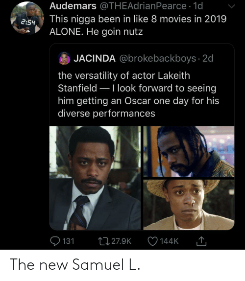 actor: Audemars @THEAdrianPearce · 1d  This nigga been in like 8 movies in 2019  ALONE. He goin nutz  2:54  JACINDA @brokebackboys · 2d  the versatility of actor Lakeith  Stanfield –Ilook forward to seeing  him getting an Oscar one day for his  diverse performances  Q 131  27 27.9K  144K  SSDEDT The new Samuel L.
