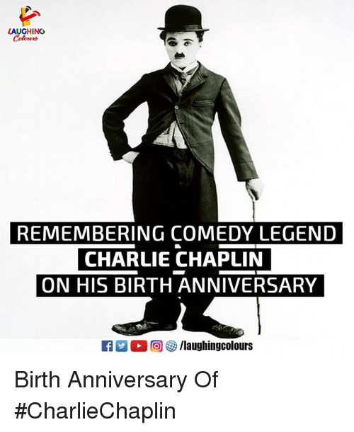 Charlie, Charlie Chaplin, and Comedy: AUGHING  REMEMBERING COMEDY LEGEND  CHARLIE CHAPLIN  ON HIS BIRTH ANNIVERSARY  R D。回參/laughingcolours Birth Anniversary Of #CharlieChaplin