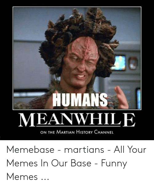 Aumans Meanwhile On The Martian History Channel Memebase Martians