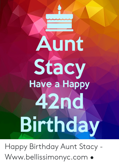 Aunt Stacy Have A Happy 42nd Birthday Happy Birthday Aunt Stacy