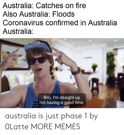 Australia: australia is just phase 1 by 0Latte MORE MEMES