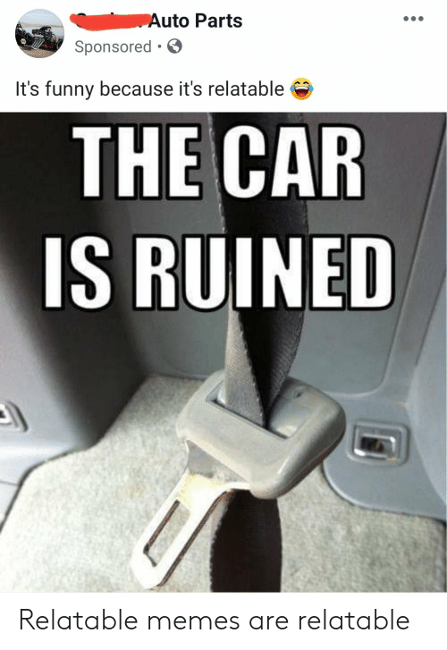 Auto Parts Sponsored It S Funny Because It S Relatable The Car Is