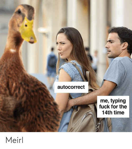 Autocorrect, Fuck, and Time: autocorrect  adam the creafor  me, typing  fuck for the  14th time Meirl