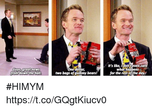 himym: auys.greatnews  fromdown the hall  One dollar,  two bags of gummy bears!  It's like, idont even care  what hoppens  for the rest of the day^  32 #HIMYM https://t.co/GQgtKiucv0