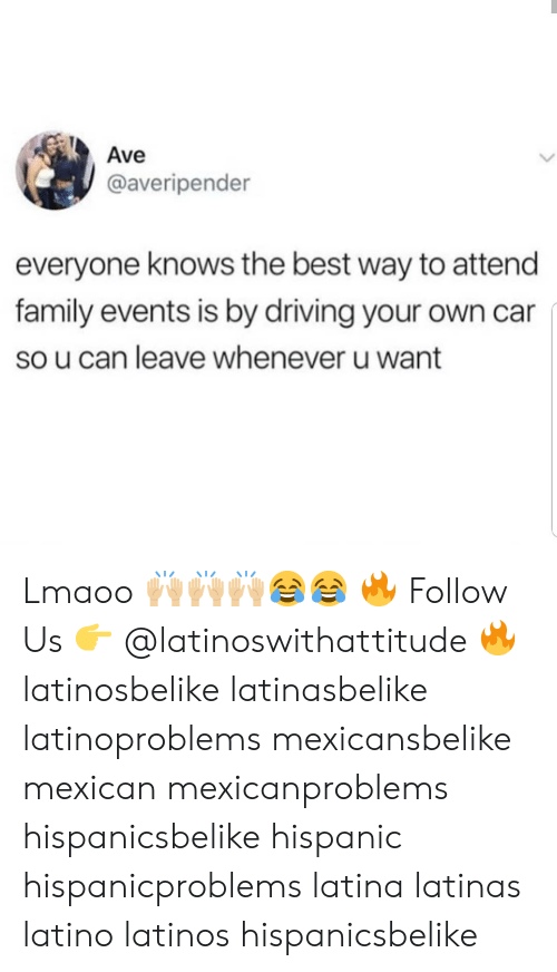 Latinos: Ave  @averipender  everyone knows the best way to attend  family events is by driving your own car  so u can leave whenever u want Lmaoo 🙌🏼🙌🏼🙌🏼😂😂 🔥 Follow Us 👉 @latinoswithattitude 🔥 latinosbelike latinasbelike latinoproblems mexicansbelike mexican mexicanproblems hispanicsbelike hispanic hispanicproblems latina latinas latino latinos hispanicsbelike