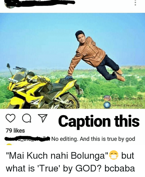 "God, Memes, and True: ave the sheikh  na  Caption this  79 likes  No editing. And this is true by god ""Mai Kuch nahi Bolunga""😷 but what is 'True' by GOD? bcbaba"